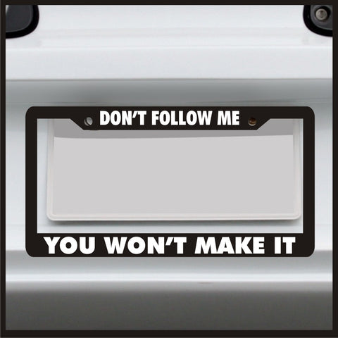 Don't Follow Me, You Won't Make It - License Plate Frame - Made in USA