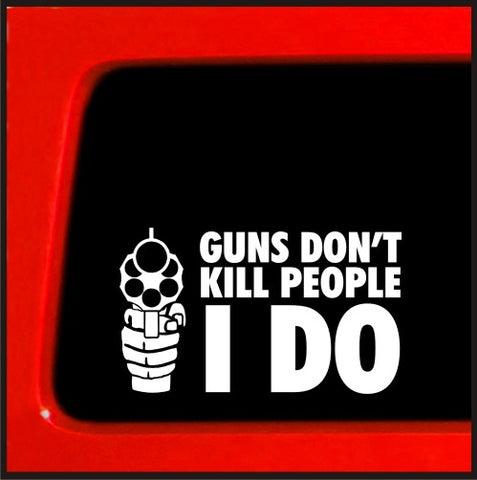 Guns don't kill People, I do For NRA Guns funny decal car vinyl decal