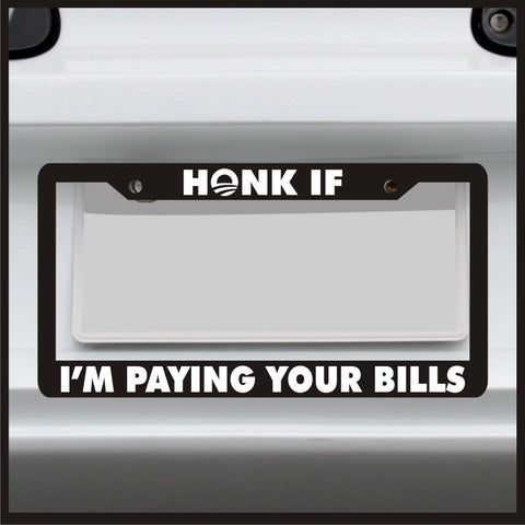 Honk If I'm Paying Your Bills Obama - License Plate Frame - funny frame for car