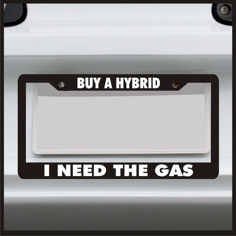 Buy a Hybrid I Need The Gas - License Plate Frame - Made in USA