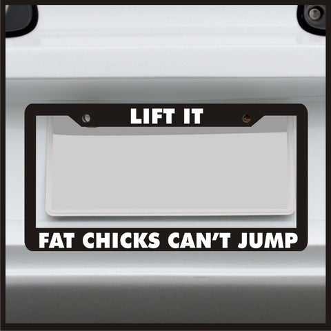 Lift It Fat Girls Can't Jump - License Plate Frame - Made in USA