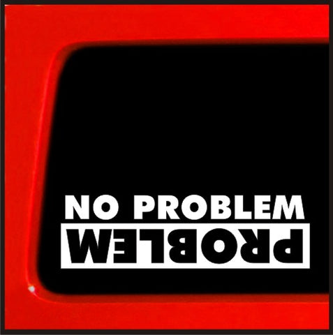 No Problem Problem sticker for Jeep 4x4 Yota sas mud bobbed 22 4wd lifted fun...