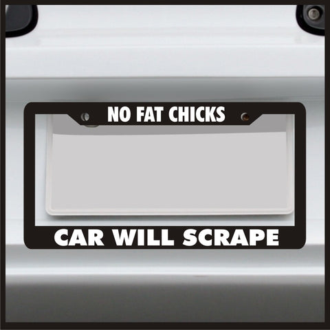 No Fat Chicks Car Will Scrape - License Plate Frame - Made in USA