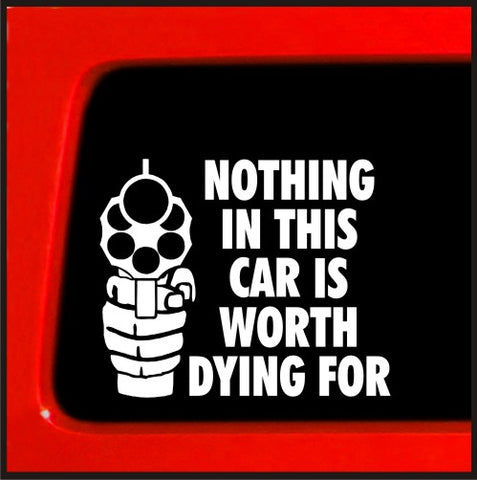 Nothing in This Car is Worth Dying For NRA Guns funny decal car vinyl decal