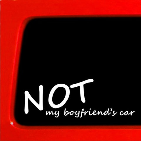 Not My Boyfriends Car - Vinyl Sticker truck girl chick decal