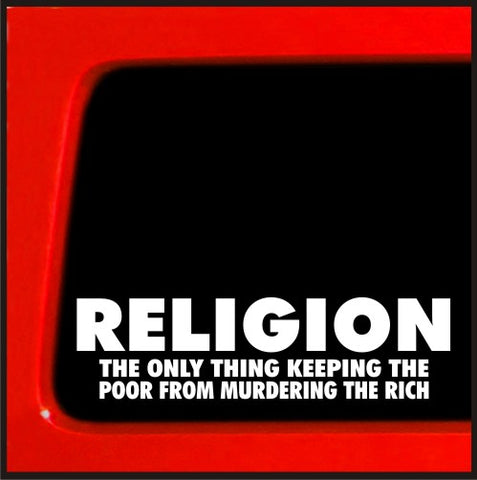 Religion The only Thing keeping the poor from murdering the rich vinyl decal