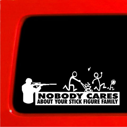 Nobody Cares About Your stick Figure Family - Vinyl Sticker Decal Funny car G...