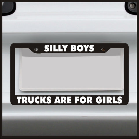 Silly Boys Trucks are for Girls - License Plate Frame - Made in USA