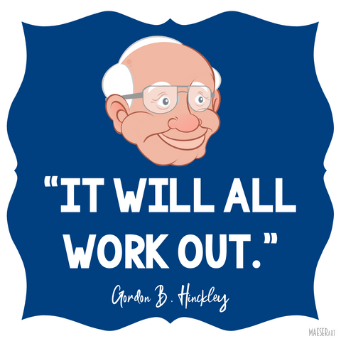 It Will All Workout by President Gordon B. Hinckley