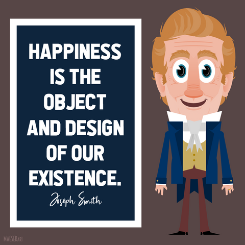Happiness is the object and design of our existence