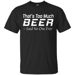 That's Too Much Beer Hoodie / Tees