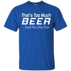 Image of Apparel - That's Too Much Beer Hoodie / Tees - Gear Thrill