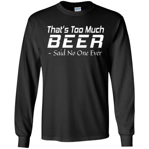 Apparel - That's Too Much Beer Hoodie / Tees - Gear Thrill