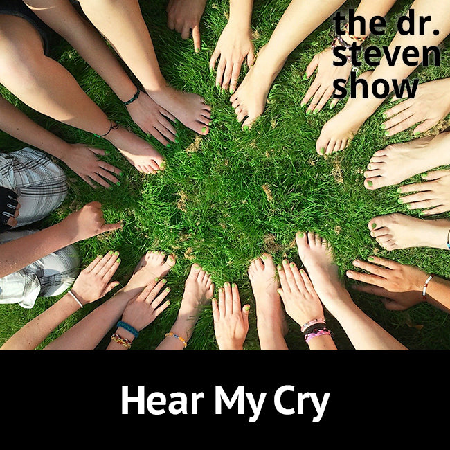 Hear My Cry on The Dr. Steven Show with Steven Eisenberg