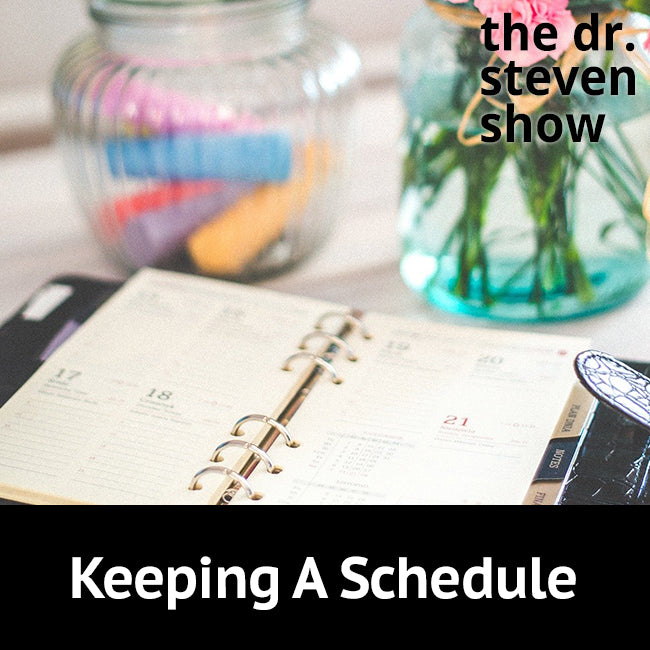Keeping A Schedule on The Dr. Steven Show with Steven Eisenberg