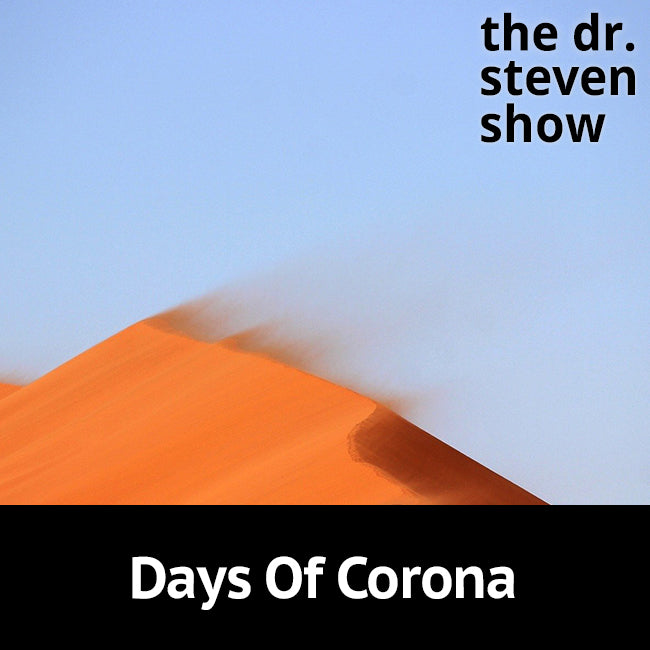 Days Of Corona on The Dr. Steven Show with Steven Eisenberg