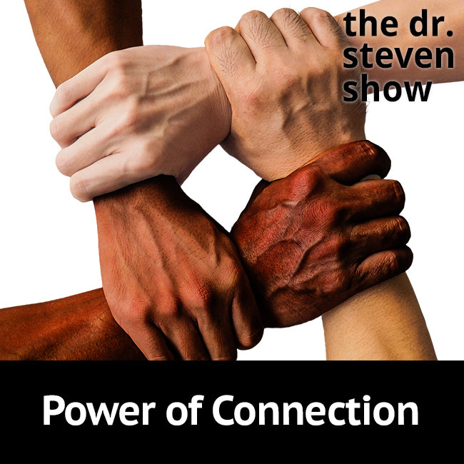 Power of Connection on The Dr. Steven Show with Steven Eisenberg