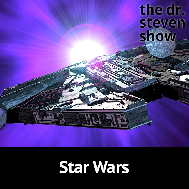 Star Wars on The Dr. Steven Show with Steven Eisenberg