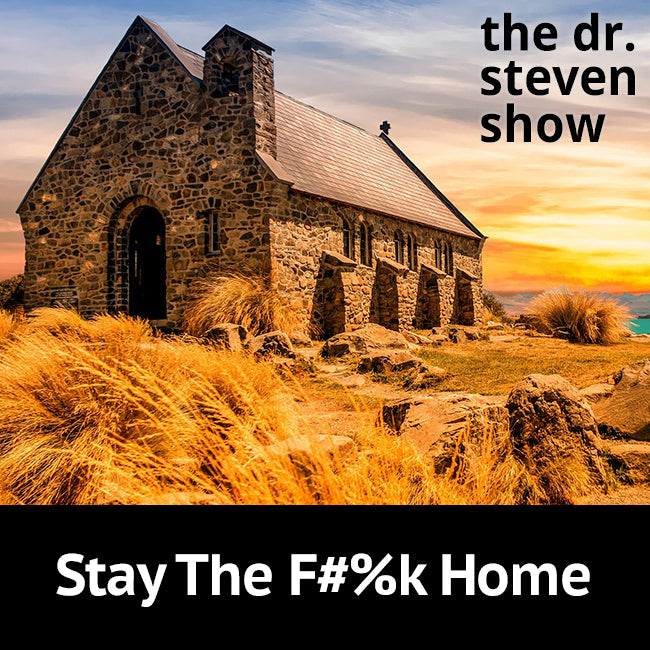 Stay the F#%k Home on The Dr. Steven Show with Steven Eisenberg