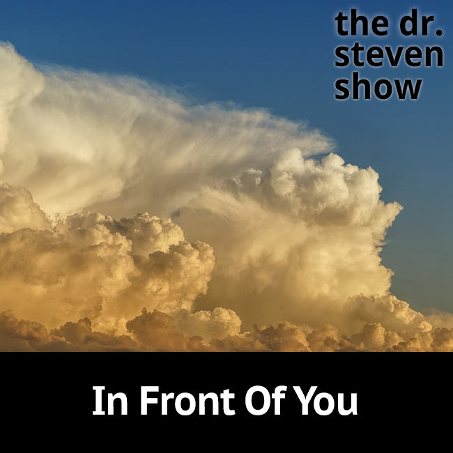 In Front Of You on The Dr. Steven Show with Steven Eisenberg