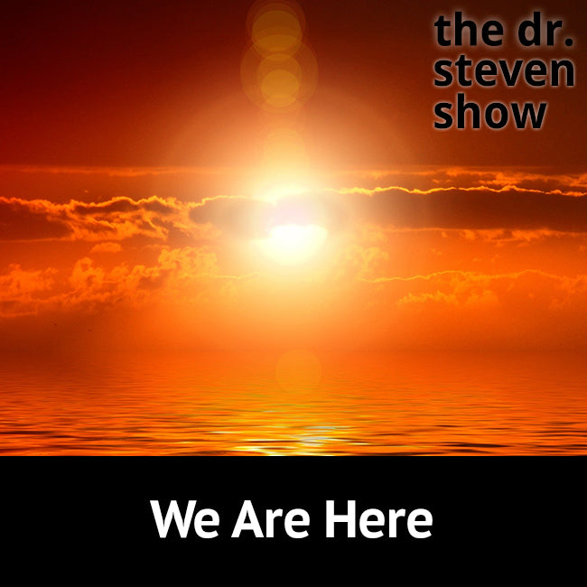 We Are Here on The Dr. Steven Show with Steven Eisenberg