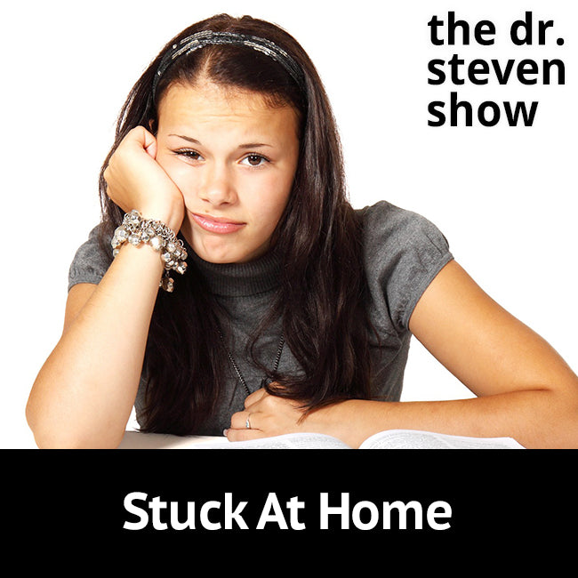 Stuck At Home on The Dr. Steven Show with Steven Eisenberg