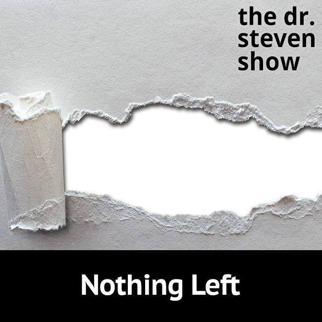 Nothing Left on The Dr. Steven Show with Steven Eisenberg
