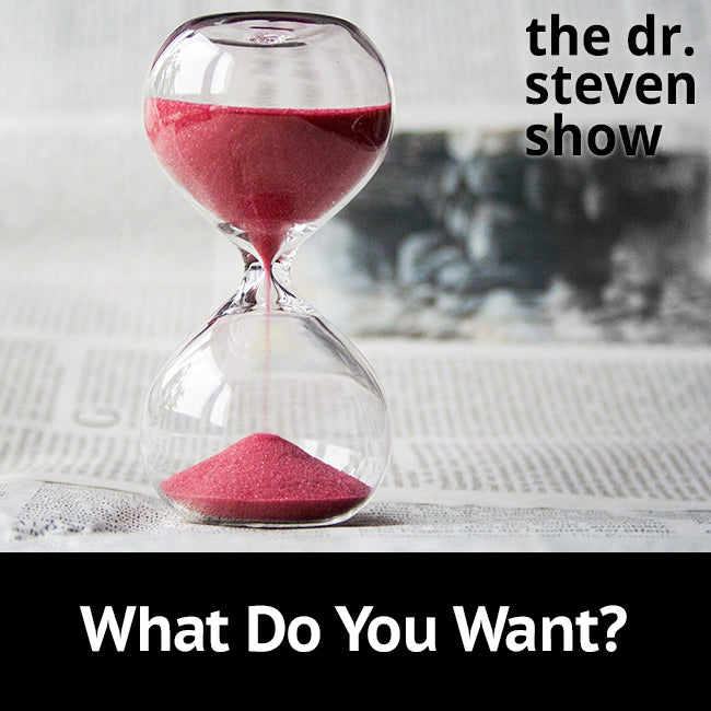 What Do You Want? on The Dr. Steven Show with Steven Eisenberg