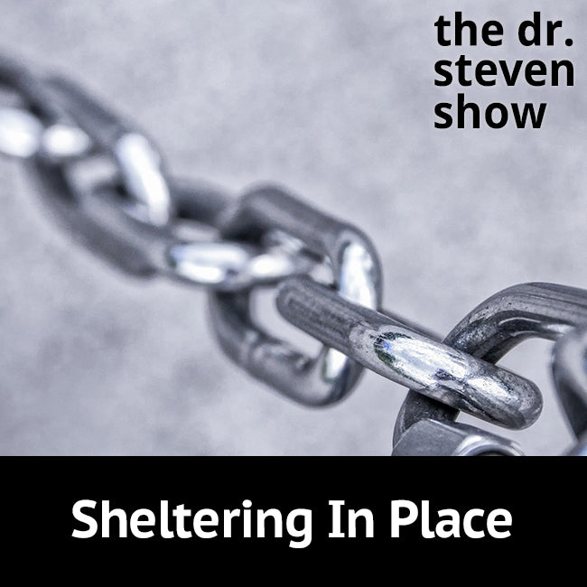 Sheltering In Place on The Dr. Steven Show with Steven Eisenberg