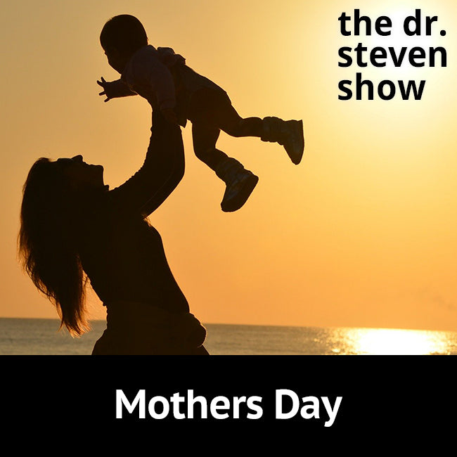 Mothers Day on The Dr. Steven Show with Steven Eisenberg
