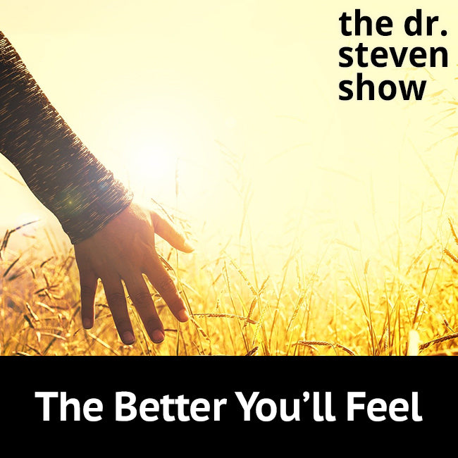The Better You'll Feel on The Dr. Steven Show with Steven Eisenberg