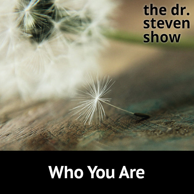 Who You Are on The Dr. Steven Show with Steven Eisenberg