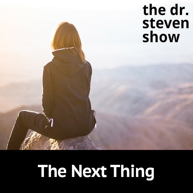 The Next Thing on The Dr. Steven Show with Steven Eisenberg
