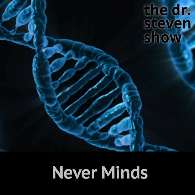 Never Minds on The Dr. Steven Show with Steven Eisenberg