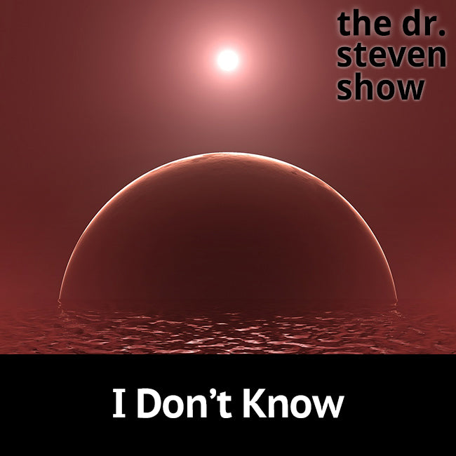 I Don't Know on The Dr. Steven Show with Steven Eisenberg