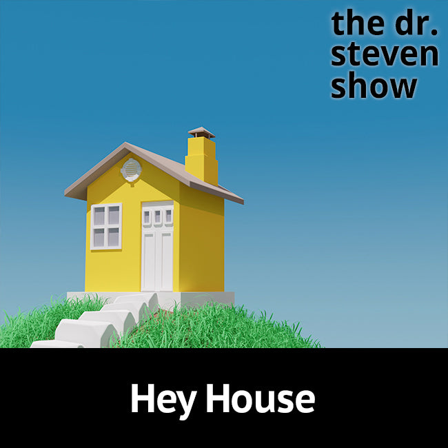 Hey House on The Dr. Steven Show with Steven Eisenberg