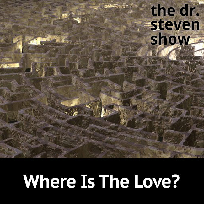 Where Is The Love? on The Dr. Steven Show with Steven Eisenberg