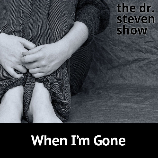When I'm Gone on The Dr. Steven Show with Steven Eisenberg