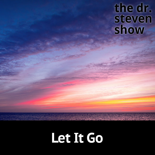 Let It Go on The Dr. Steven Show with Steven Eisenberg