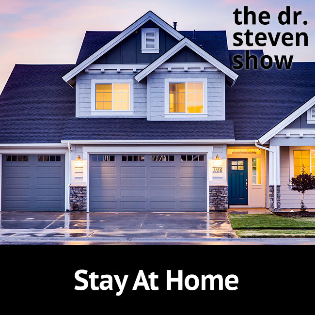 Stay At Home on The Dr. Steven Show with Steven Eisenberg