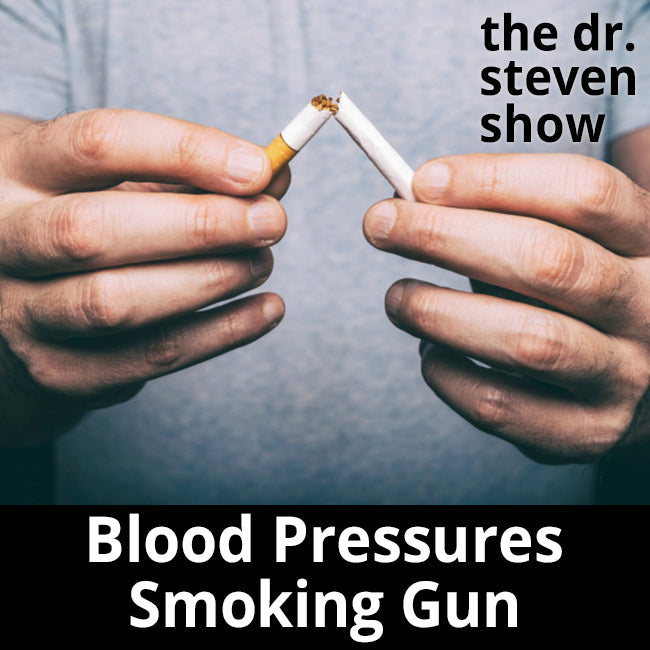 Blood Pressures Smoking Gun - The Dr. Steven Show