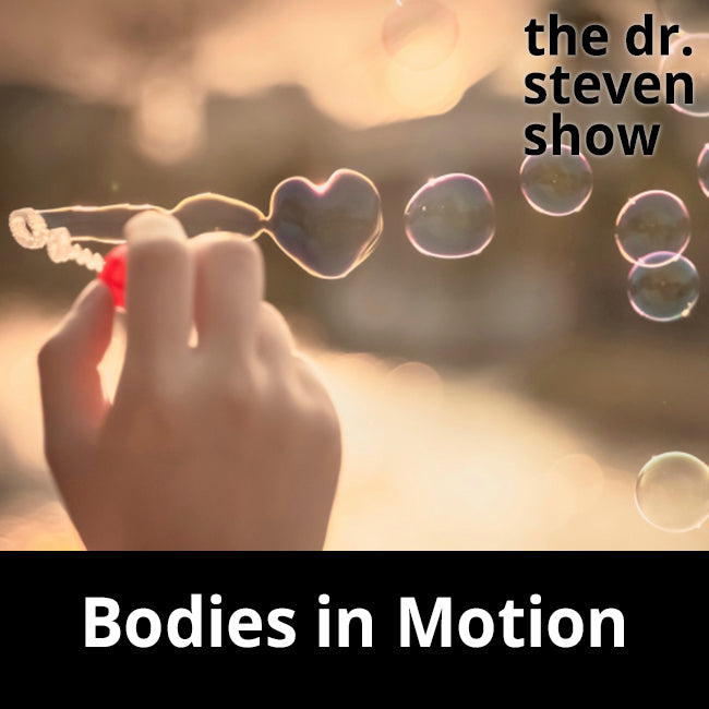 Bodies in Motion on The Dr. Steven Show