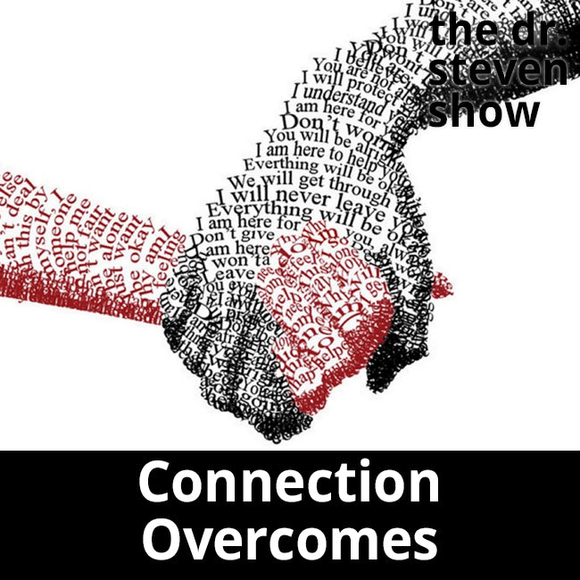 Connection Overcomes - The Dr. Steven Show