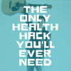 The Only Health Hack You'll Ever Need