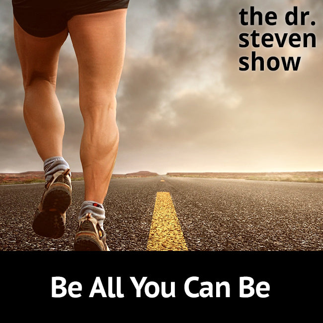 Be All You Can Be on The Dr. Steven Show with Steven Eisenberg
