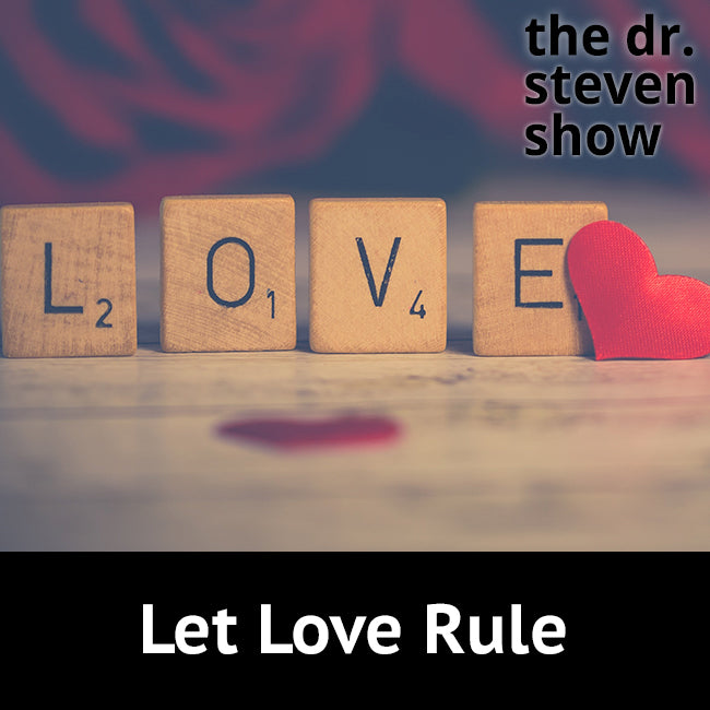 Let Love Rule on The Dr. Steven Show with Steven Eisenberg