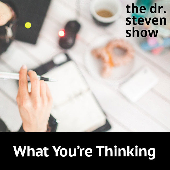 What You're Thinking on The Dr. Steven Show with Steven Eisenberg