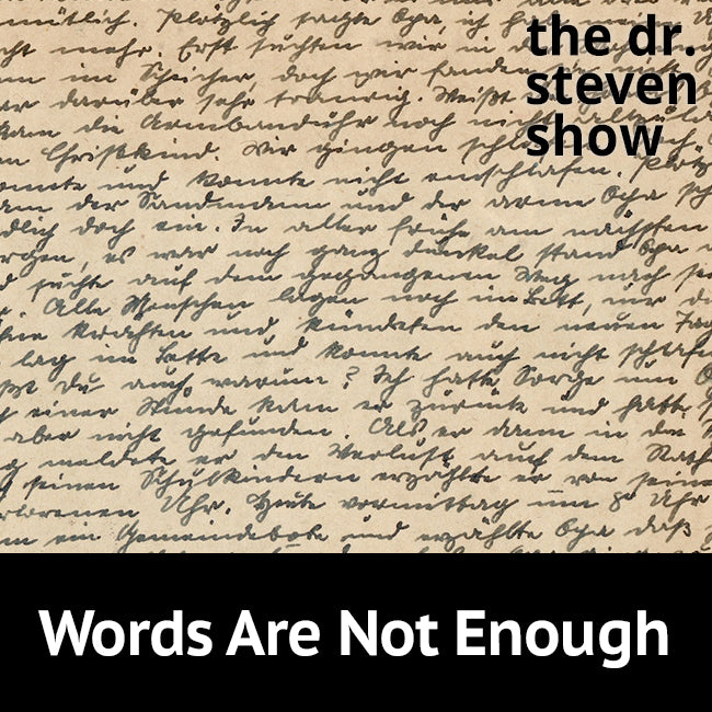 Words Are Not Enough on The Dr. Steven Show with Steven Eisenberg