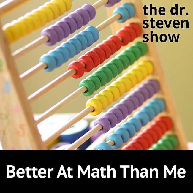 Better At Math Than Me on The Dr. Steven Show with Steven Eisenberg