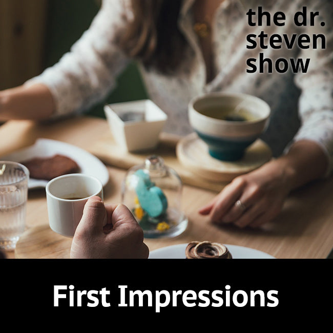 First Impressions on The Dr. Steven Show with Steven Eisenberg
